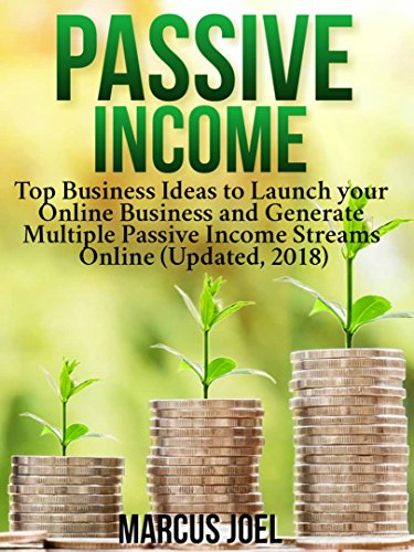 Passive Income: Top Business Ideas to Launch your Online Business