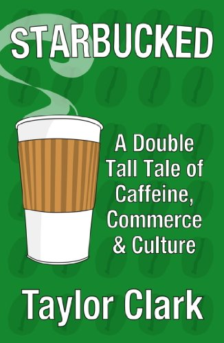 Starbucked: A Double Tall Tale of Caffeine, Commerce and Culture (English Edition) Tall Beverage