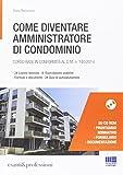 Come diventare amministratore di condominio. Corso base in conformità al D.M. 140/2014. Con CD-ROM