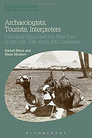 Archaeologists, Tourists, Interpreters: Exploring Egypt and the Near East in