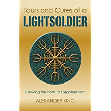 Tours and Cures of a Lightsoldier: Surviving the Path to Enlightenment (English Edition)