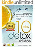 The 10 Day Detox Solution: Eliminate Toxins, Supercharge Your Health and Lose 10 Pounds in the Process!