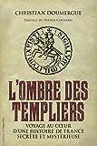 L'ombre des Templiers : Voyage au coeur d'une histoire de France secrète et mystérieuse