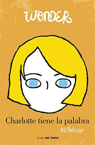 Wonder. Charlotte tiene la palabra (Nube de Tinta) por R.J. Palacio