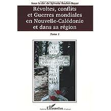 Révoltes, conflits et guerres mondiales en Nouvelle-Calédonie et dans sa région : Tome 1