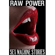 Raw Power: Sex Machine Stories (English Edition)