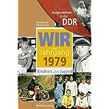 Aufgewachsen in der DDR - Wir vom Jahrgang 1979 Kindheit und Jugend