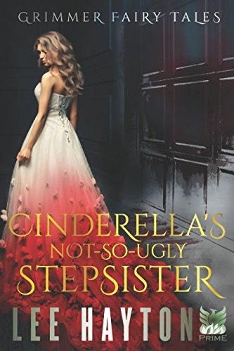 Cinderella's Not-So-Ugly Stepsister (Grimmer Fairy Tales)
