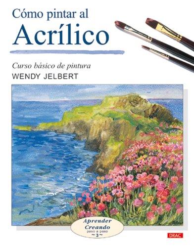 Como pintar al acrilico / Painting With Acrylics (Aprender Creando Paso a Paso / Learn Creating Step By Step)
