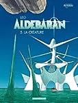 Aldebaran - tome 5 - La cr�ature