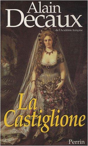 La Castiglione : Dame de coeur de l'Europe par Alain Decaux