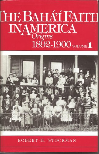 Baha'i Faith in America: Origins, 1892-1900 v. 1 por Robert H. Stockman