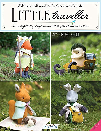 Little Traveller: 10 small felt intrepid explorers and 30 tiny travel accessories to sew