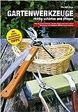 Gartenwerkzeuge richtig schärfen und pflegen: Wie Sie Gartenscheren, Messer, Sägen und viele andere Werkzeuge mit einfachen Mitteln scharf machen ( 16. März 2015 )