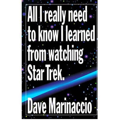 [(All I Really Need to Know I Learned from Watching Star Trek )] [Author: Dave Marinaccio] [May-1995]