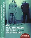 Wie Franz Beckenbauer mir einmal viel zu nahe kam -