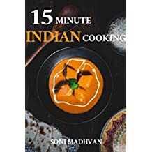 Indian Cookbook:15 Minute Indian Cooking: 30 Best of best Indian Recipes for Lunch and Dinner (The Great Indian Cooking Book 1) (English Edition)