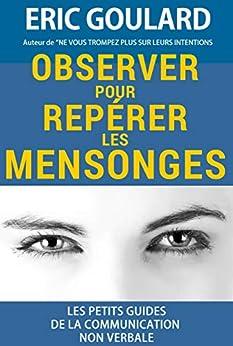 Observer pour repérer les mensonges (Les petits guides de la communication non verbale t. 3) par [Goulard, Eric]