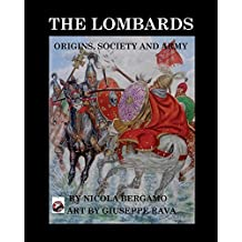 The Lombards: Origins, Society and Army