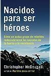 https://libros.plus/nacidos-para-ser-heroes-como-un-audaz-grupo-de-rebeldes-redescubrieron-los-secretos-de-la-fuerza-y-la-resistencia/