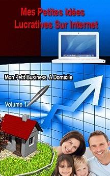 Mes petites idées lucratives sur internet (Mon petit business à domicile t. 1) par [Messa, Mikael]