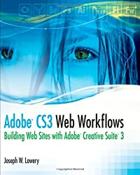 Adobe CS3 Web Workflows: Building Websites with Adobe Creative Suite 3