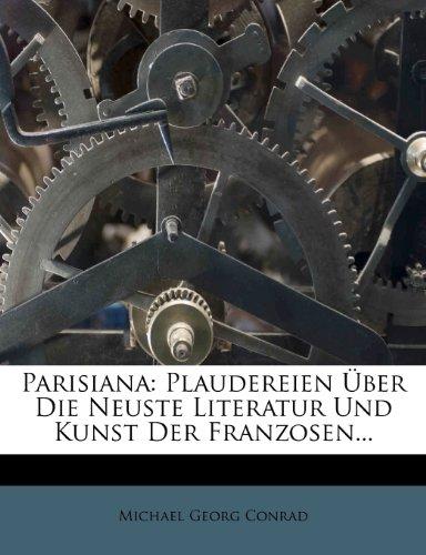 Parisiana: Plaudereien Über Die Neuste Literatur Und Kunst Der Franzosen...