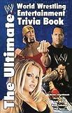 The Ultimate World Wrestling Entertainment Trivia Book: The Ultimate WWE Trivia Book