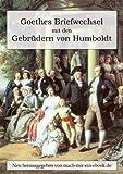 Goethes Briefwechsel mit den Gebrüdern von Humboldt - Johann Wolfgang von Goethe, Wilhelm von Humboldt, Alexander von Humboldt