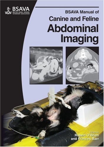 BSAVA Manual of Canine and Feline Abdominal Imaging (BSAVA British Small Animal Veterinary Association) 1st (first) Edition published by BSAVA (2009)