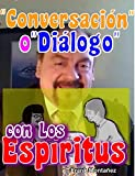 Conversación o Diálogo con los Espíritus: Ante la pérdida de los seres que amamos, es un consuelo el que podamos comunicarnos con ellos (Spanish Edition)