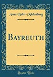 Bayreuth (Classic Reprint) - Anna Bahr-Mildenburg