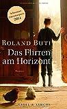 Das Flirren am Horizont: Roman von Roland Buti