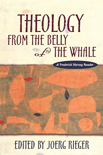 Theology from the Belly of the Whale: A Frederick Herzog Reader por Joerg Rieger