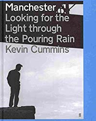 [(Manchester : Looking for the Light Through the Pouring Rain)] [By (author) Kevin Cummins] published on (September, 2009)