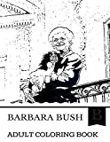 Barbara Bush Adult Coloring Book: First Lady of the United States and Pillar of Both Bush Presidencies, RIP and Literary Supporter Inspired Adult Coloring Book (Barbara Bush Books)