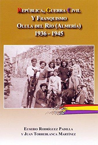 Republica, guerra civil y franquismo en Olula del Rio (Almeria) (memoria historiaca) por Juan Torreblanca Martinéz