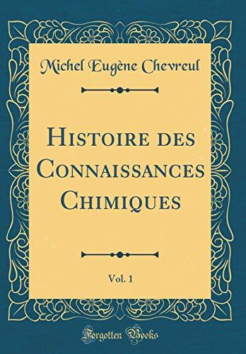 Histoire Des Connaissances Chimiques, Vol. 1 (Classic Reprint) par Michel Eugene Chevreul