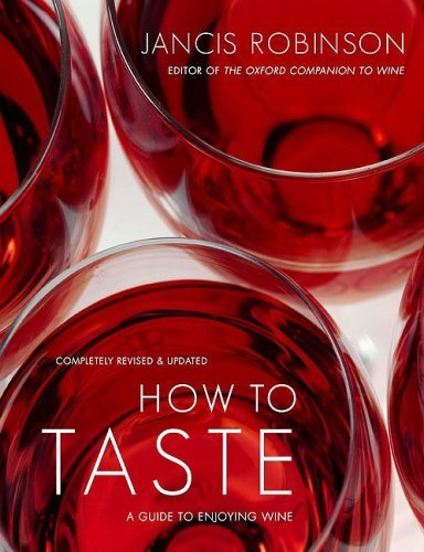 How to Taste: A Guide to Enjoying Wine: Written by Jancis Robinson, 2008 Edition, (Rev Upd) Publisher: Simon & Schuster [Hardcover]