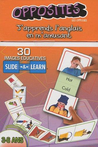 Opposites (les opposés) : 30 images éducatives Slide & Learn 3-6 ans par Cartothèque