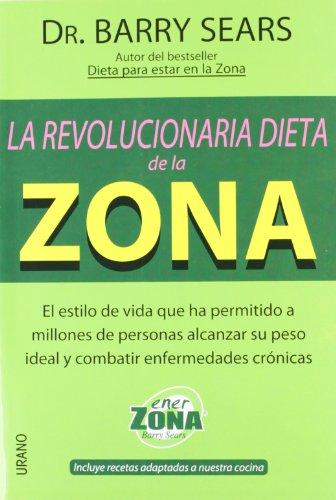 La revolucionaria dieta de la zona (Nutrición y dietética) por Barry Sears