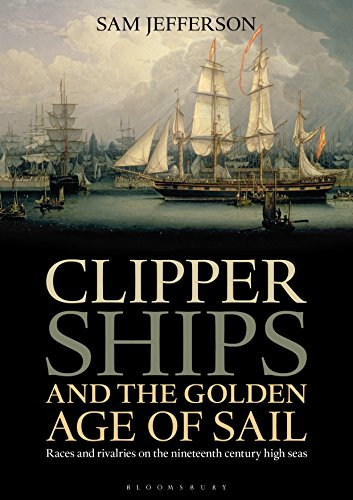 Clipper Ships and the Golden Age of Sail: Races and rivalries on the nineteenth century high seas (English Edition)
