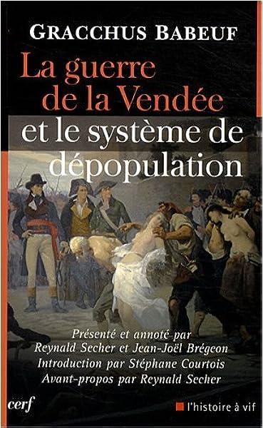 Amazon Fr La Guerre De La Vendee Et Le Systeme De Depopulation Gracchus Babeuf Stephane Courtois Reynald Secher Jean Joel Bregeon Livres
