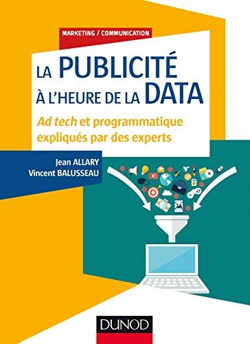 La publicité à l'heure de la data - Ad tech et programmatique expliqués par des experts par Jean Allary