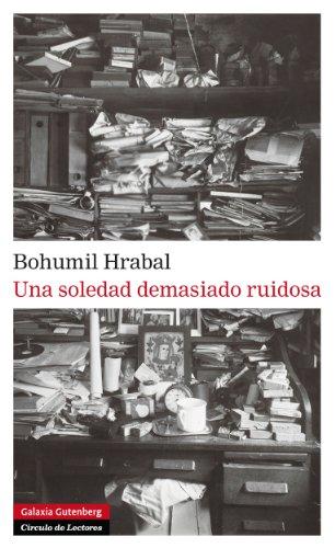 Una soledad demasiado ruidosa (Narrativa) por Bohumil Hrabal