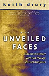 With Unveiled Faces: Experience Intimacy with God Through Spiritual Disciplines