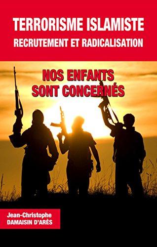 Terrorisme Islamiste, recrutement et radicalisation. Nos enfants sont concerns