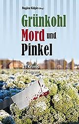 Grünkohl, Mord und Pinkel: 25 Krimis & 25 Rezepte