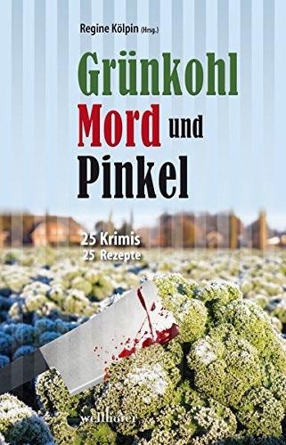 Preisvergleich Produktbild Grünkohl, Mord und Pinkel: 25 Krimis & 25 Rezepte