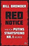 Red Notice: Wie ich Putins Staatsfeind Nr. 1 wurde - Bill Browder